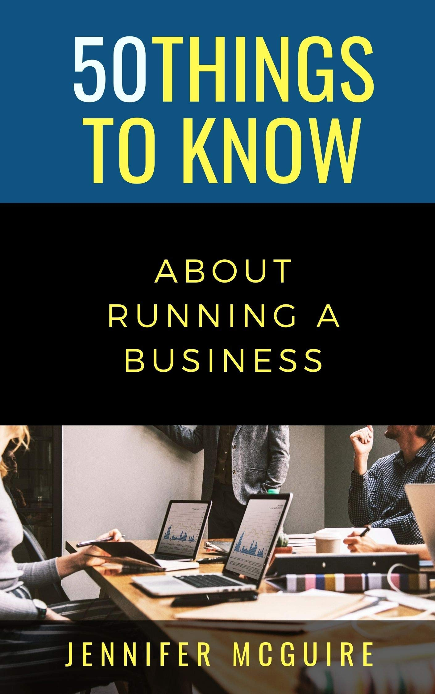 50 THINGS TO KNOW ABOUT RUNNING A BUSINESS: PLAN, EXECUTE, AND SUCCEED