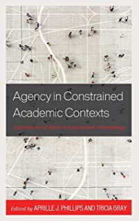 Agency in Constrained Academic Contexts: Explorations of Space in Educational Anthropology