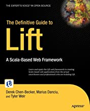 The Definitive Guide to Lift: A Scala-based Web Framework (Expert's Voice in Open Source)