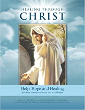 Healing Through Christ Family Workbook: Help, Hope, and Healing for those who have a loved one in addiction