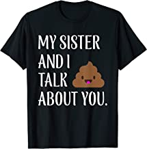 My Sister And I Talk Shit About You Funny Gift T-Shirt