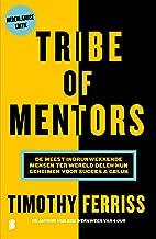 Tribe of mentors: De meest indrukwekkende mensen ter wereld delen hun geheimen voor succes & geluk (Dutch Edition)