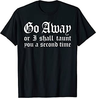Go Away Or I Shall Taunt You A Second Time Funny Gift T-Shirt
