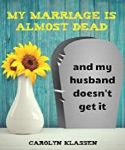My Marriage is Almost Dead and My Husband Doesn't Get it.: When great guys are lousy husbands and you want to courageously re-engage with him