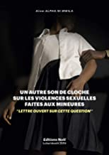 UN AUTRE SON DE CLOCHE SUR LES VIOLENCES SEXUELLES FAITES AUX MINEURES: ''LETTRE OUVERT SUR CETTE QUESTION'' (French Edition)