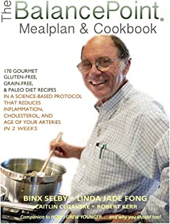 The BalancePoint Mealplan & Cookbook: 170 gourmet gluten-free, grain-free & Paleo diet recipes in a science-based protocol that reduces inflammation, ... and the age of your arteries in 2 weeks