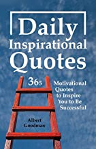 Daily Inspirational Quotes: 365 Motivational Quotes to Inspire You to Be Successful