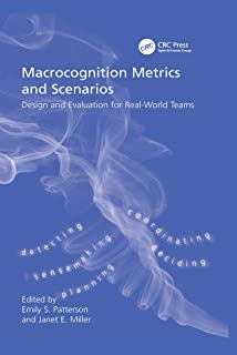 Macrocognition Metrics and Scenarios: Design and Evaluation for Real-World Teams (English Edition)