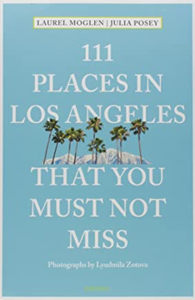 111 Places in Los Angeles That You Must Not Miss Updated and Revised (111 Places