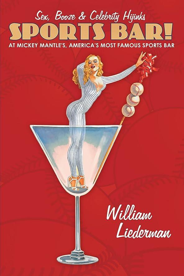 サーキットに行く貪欲始まりSports Bar!: Sex, Booze & Celebrity Hijinks at Mickey Mantle's, America's Most Famous Sport Bar