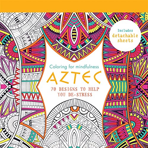 Aztec: 70 designs to help you de-stress (Coloring for Mindfulness)