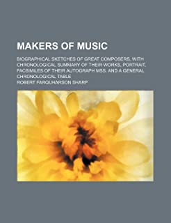 Makers of Music; Biographical Sketches of Great Composers, with Chronological Summary of Their Works, Portrait, Facsimiles...