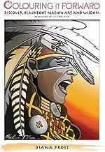Colouring It Forward - Discover Blackfoot Nation Art and Wisdom: An Aboriginal Art Colouring Book: Volume 1 (Aboriginal Colouring Book)