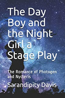 The Day Boy and the Night Girl a Stage Play: The Romance of Photogen and Nycteris