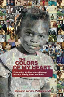 The Colors of My Heart: Embracing My Blackness Through History, Family,Fear, and Faith