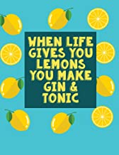 When Life Gives You Lemons You Make Gin & Tonic: Notebook (Composition Book Journal) (8.5 x 11 Large)