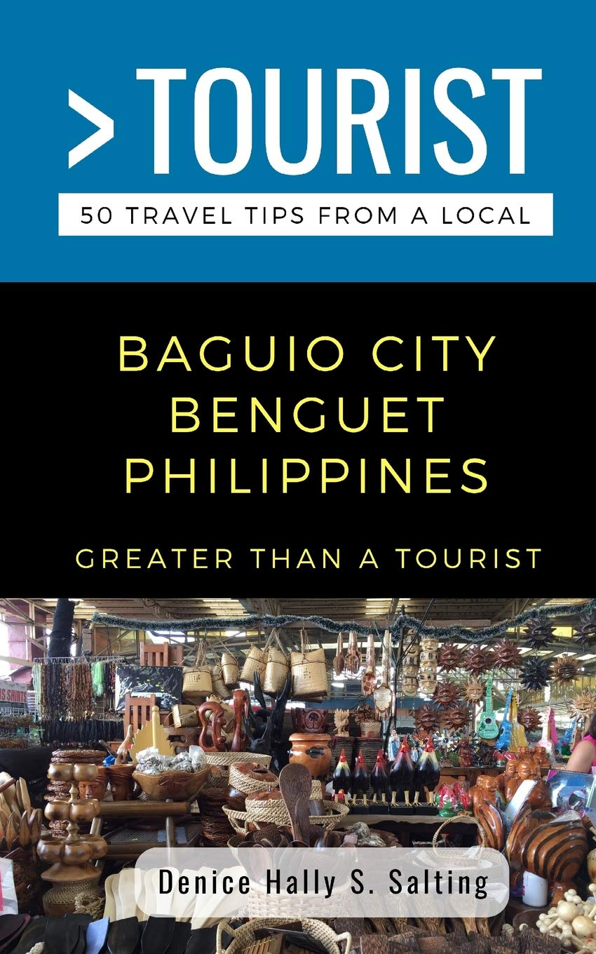 GREATER THAN A TOURIST- BAGUIO CITY BENGUET PHILIPPINES: 50 Travel Tips From A Local