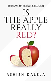 Is the Apple Really Red?: 10 Essays on Science and Religion