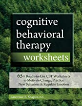 Cognitive Behavioral Therapy Worksheets: 65+ Ready-to-Use CBT Worksheets to Motivate Change, Practice New Behaviors & Regu...
