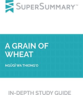 Study Guide: A Grain of Wheat by Ngugi wa Thiong'o (SuperSummary)