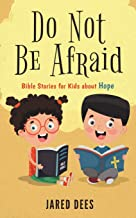 Do Not Be Afraid: Bible Stories for Kids about Hope