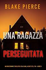 Una ragazza perseguitata (Un thriller mozzafiato con l'agente dell'FBI Ella Dark – Libro 3) Formato Kindle