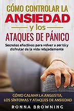 Cómo Controlar la Ansiedad y los Ataques de Pánico:...
