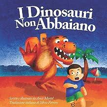 I Dinosauri Non Abbaiano: (Dinosaurs Don't Bark - Italian Version), Published by Funky Dreamer Storytime (Italian Edition)