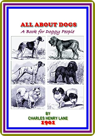 All About Dogs / A Book for Doggy People by Charles Henry Lane : (full image Illustrated)