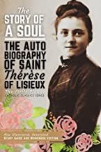 The Story of a Soul, The Autobiography of Saint Therese of Lisieux: New Illustrated, Annotated Study Guide and Workbook Ed...