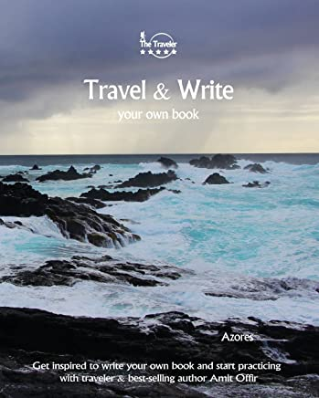 Travel & Write Your Own Book - Azores: Get inspired to write your own book and start practicing with traveler & best-selling author Amit Offir: Volume 47