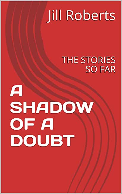 A SHADOW OF A DOUBT: THE STORIES SO FAR (English Edition)