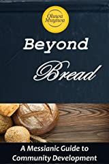 Beyond Bread: A Messianic guide to community development Kindle Edition
