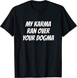 My Karma ran Over Your Dogma Funny Spiritual