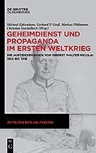 Geheimdienst und Propaganda im Ersten Weltkrieg: Die Aufzeichnungen von Oberst Walter Nicolai 1914 bis 1918 (Zeitalter Der Weltkriege)