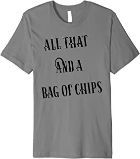 All That And A Bag Of Chips Premium T-Shirt