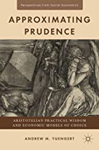 Approximating Prudence: Aristotelian Practical Wisdom and Economic Models of Choice (Perspectives from Social Economics)