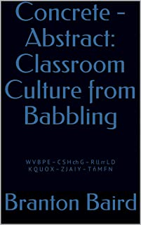 Concrete - Abstract: Classroom Culture from Babbling: W V B P E – C S H ch G – R ll rr L D K Q U O X – Z J A I Y – T ñ M F...