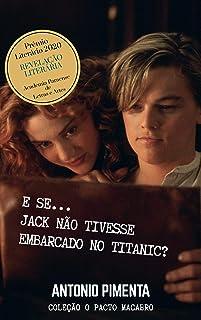 E se... Jack não tivesse embarcado no Titanic?: Coleção O Pacto Macabro