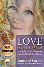 Love Never Dies - A Psychic Artist Illustrates True Stories Of The Afterlife