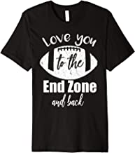 Love You To The End Zone And Back Shirt Football Fan Dad Tee