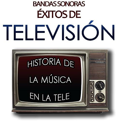 Bandas Sonoras de Éxitos de Televisión. Historia de la Música en ...
