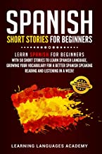 Spanish Short Stories For Beginners: Learn Spanish for Beginners with 50 Short Stories to Learn Spanish Language, Growing your Vocabulary for a better Spanish Speaking Reading and Listening in a Week