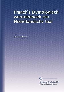 Franck's Etymologisch woordenboek der Nederlandsche taal (Dutch Edition)