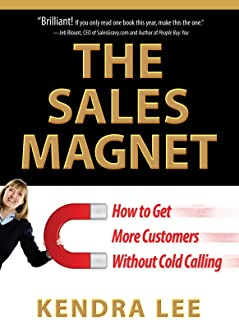 The Sales Magnet: How to Get More Customers Without Cold Calling