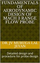 Fundamentals of Aerodynamic design of MACH 3 Range Flow Probe: Detailed design and procedure for probe design (English Edition)