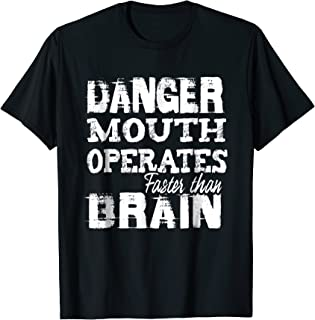 Danger mouth operates faster than Brain t-shirt outspoken