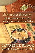 Generally Speaking: All 33 columns, plus a few philatelic words from Keller
