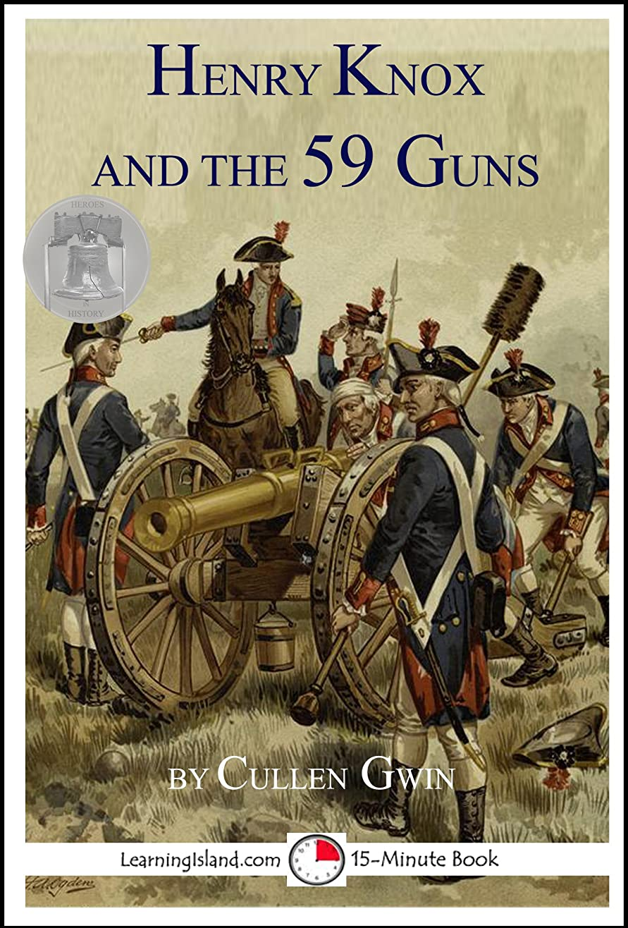 Henry Knox and the 59 Guns: A 15-Minute heroes in History Book (15-Minute Books 1224) (English Edition)