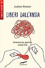 Liberi dall'ansia: Conoscerla, gestirla, scioglierla (Italian Edition) Format Kindle
